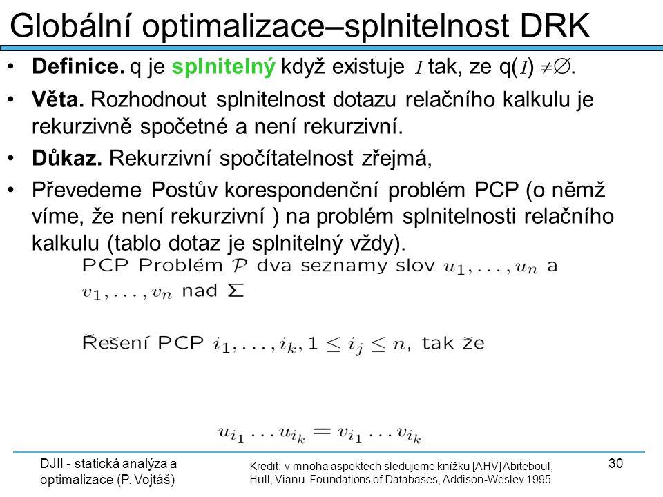 DJII - statická analýza a optimalizace (P. Vojtáš) 30 Definice. q je splnitelný když existuje I tak, ze q( I ) . Věta. Rozhodnout splnitelnost dotaz