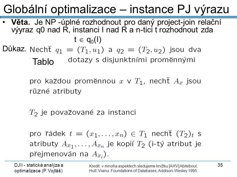 DJII - statická analýza a optimalizace (P. Vojtáš) 35 Kredit: v mnoha aspektech sledujeme knížku [AHV] Abiteboul, Hull, Vianu. Foundations of Database