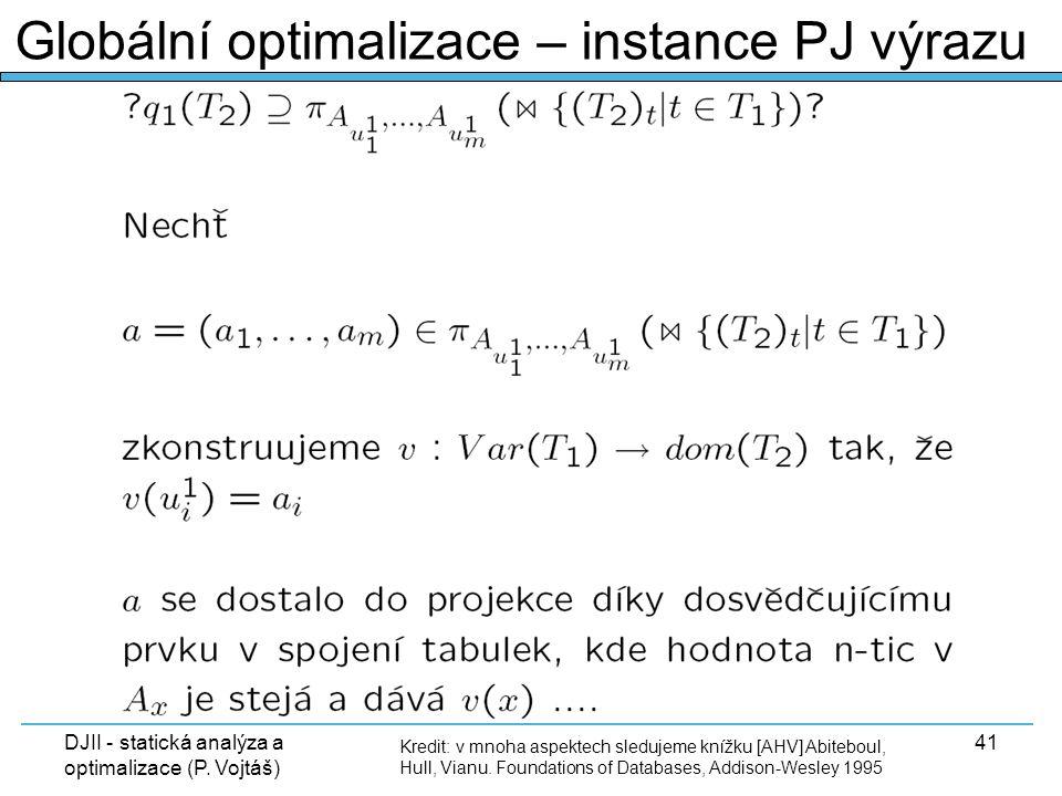 DJII - statická analýza a optimalizace (P. Vojtáš) 41 Kredit: v mnoha aspektech sledujeme knížku [AHV] Abiteboul, Hull, Vianu. Foundations of Database