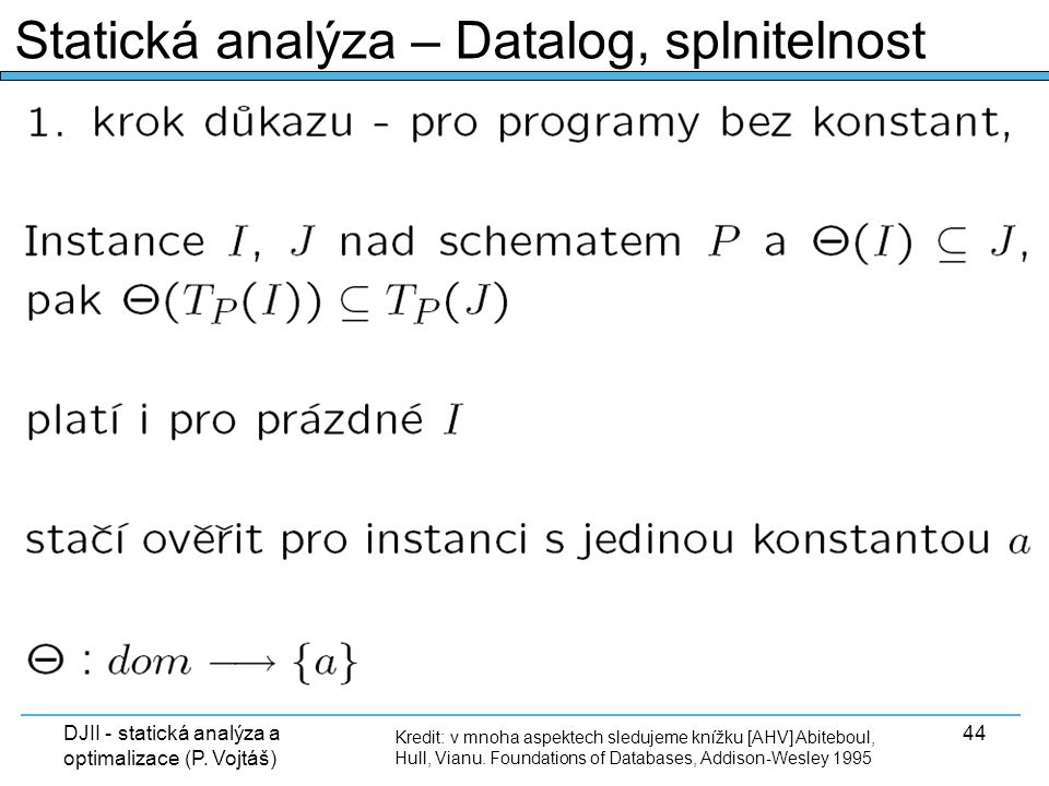 DJII - statická analýza a optimalizace (P. Vojtáš) 44 Kredit: v mnoha aspektech sledujeme knížku [AHV] Abiteboul, Hull, Vianu. Foundations of Database
