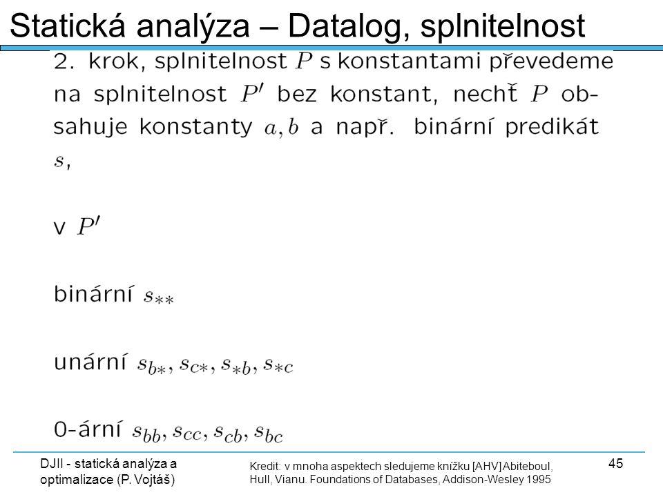 DJII - statická analýza a optimalizace (P. Vojtáš) 45 Kredit: v mnoha aspektech sledujeme knížku [AHV] Abiteboul, Hull, Vianu. Foundations of Database