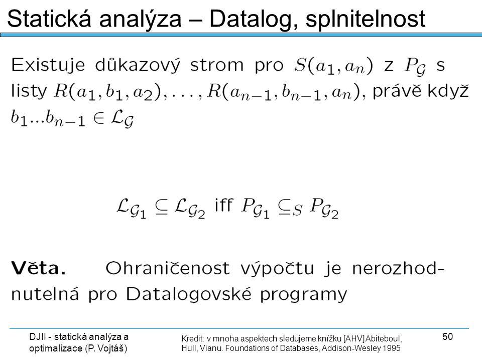 DJII - statická analýza a optimalizace (P. Vojtáš) 50 Kredit: v mnoha aspektech sledujeme knížku [AHV] Abiteboul, Hull, Vianu. Foundations of Database