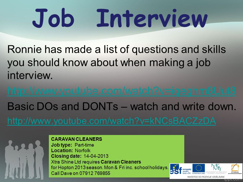 Job Interview Ronnie has made a list of questions and skills you should know about when making a job interview. http://www.youtube.com/watch?v=iqeghm8