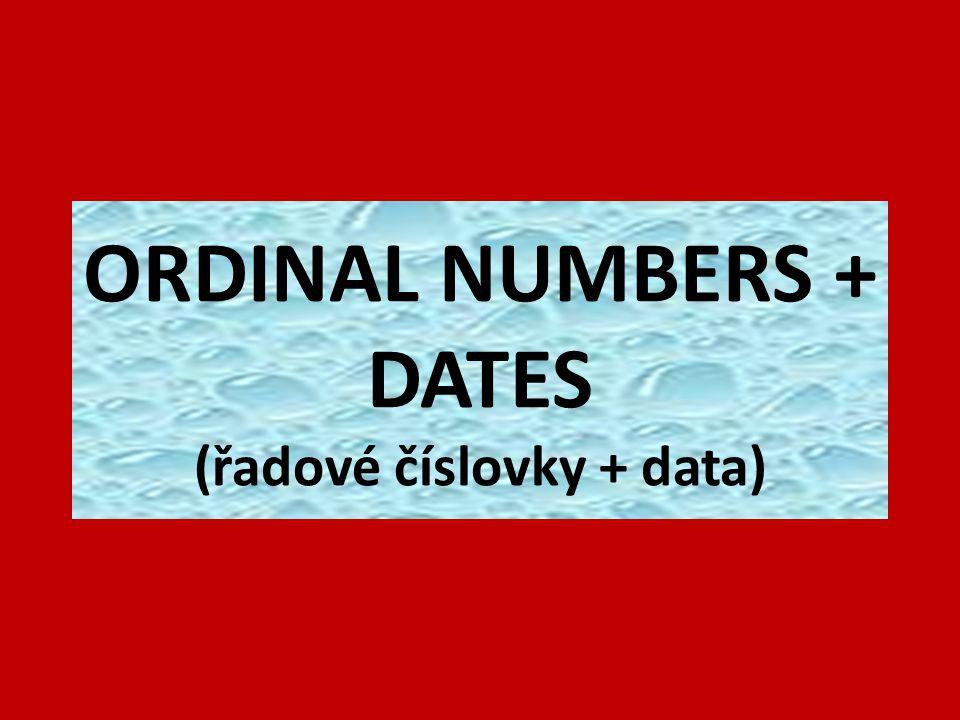 ORDINAL NUMBERS + DATES (řadové číslovky + data)