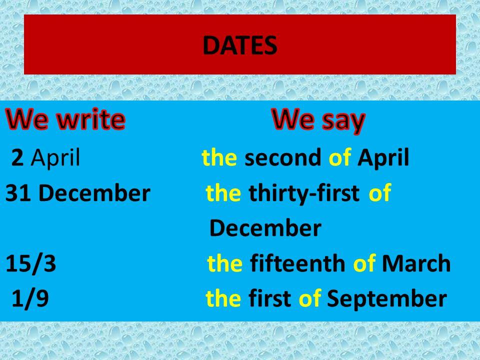 DATES (write the dates)