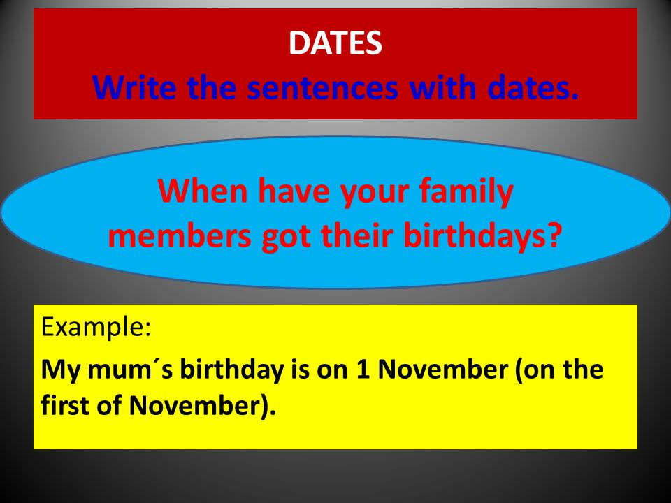 DATES Write the sentences with dates.