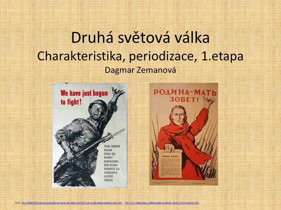Druhá světová válka Charakteristika, periodizace, 1.etapa Dagmar Zemanová Zdroj: http://fineartamerica.com/products/we-have-just-begun-to-fight-war-is