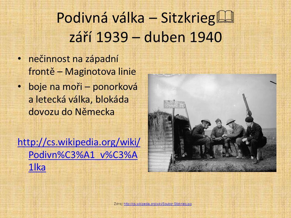 Podivná válka – Sitzkrieg  září 1939 – duben 1940 nečinnost na západní frontě – Maginotova linie boje na moři – ponorková a letecká válka, blokáda do