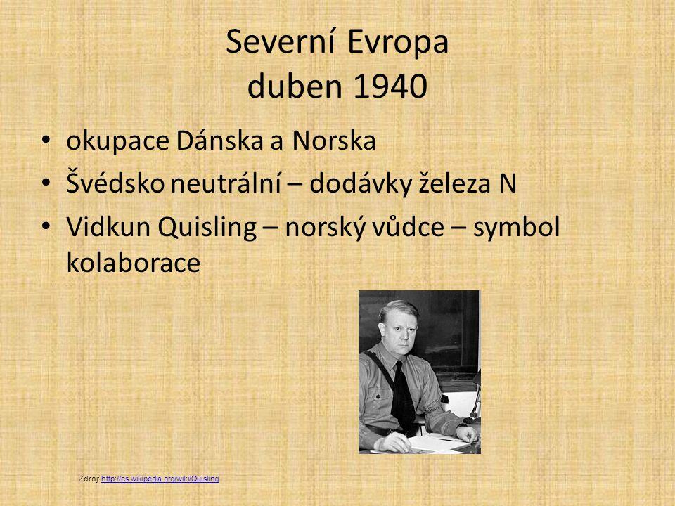 Severní Evropa duben 1940 okupace Dánska a Norska Švédsko neutrální – dodávky železa N Vidkun Quisling – norský vůdce – symbol kolaborace Zdroj: http: