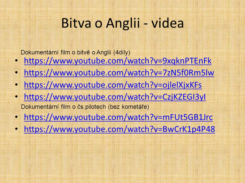 Bitva o Anglii - videa https://www.youtube.com/watch?v=9xqknPTEnFk https://www.youtube.com/watch?v=7zN5f0Rm5lw https://www.youtube.com/watch?v=ojlelXj