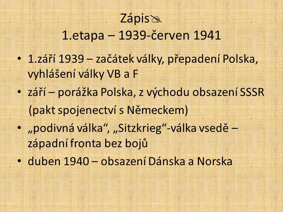 Zápis  1.etapa – 1939-červen 1941 1.září 1939 – začátek války, přepadení Polska, vyhlášení války VB a F září – porážka Polska, z východu obsazení SSS