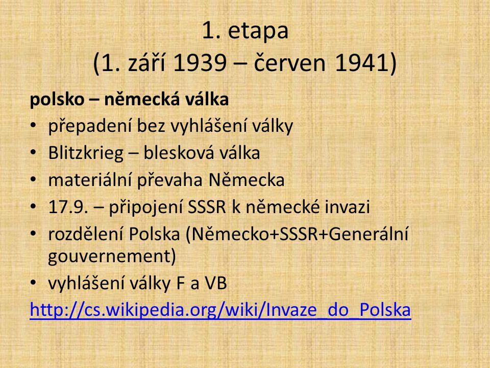 1. etapa (1. září 1939 – červen 1941) polsko – německá válka přepadení bez vyhlášení války Blitzkrieg – blesková válka materiální převaha Německa 17.9