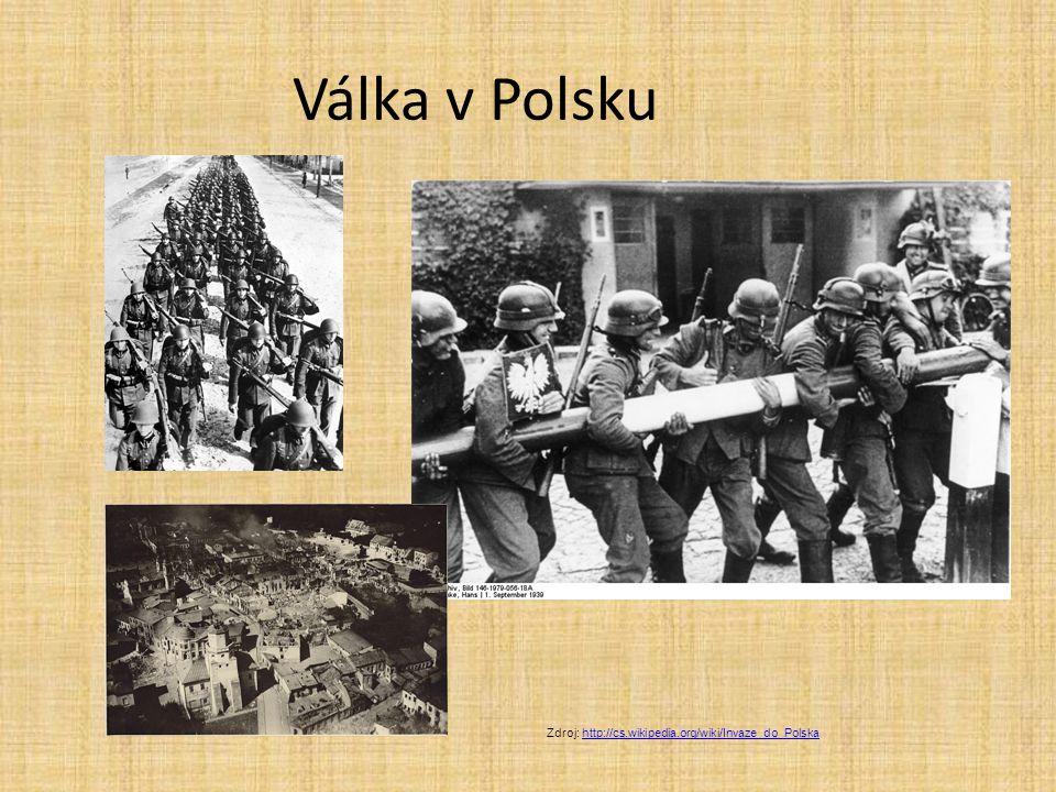 Válka v Polsku Zdroj: http://cs.wikipedia.org/wiki/Invaze_do_Polskahttp://cs.wikipedia.org/wiki/Invaze_do_Polska