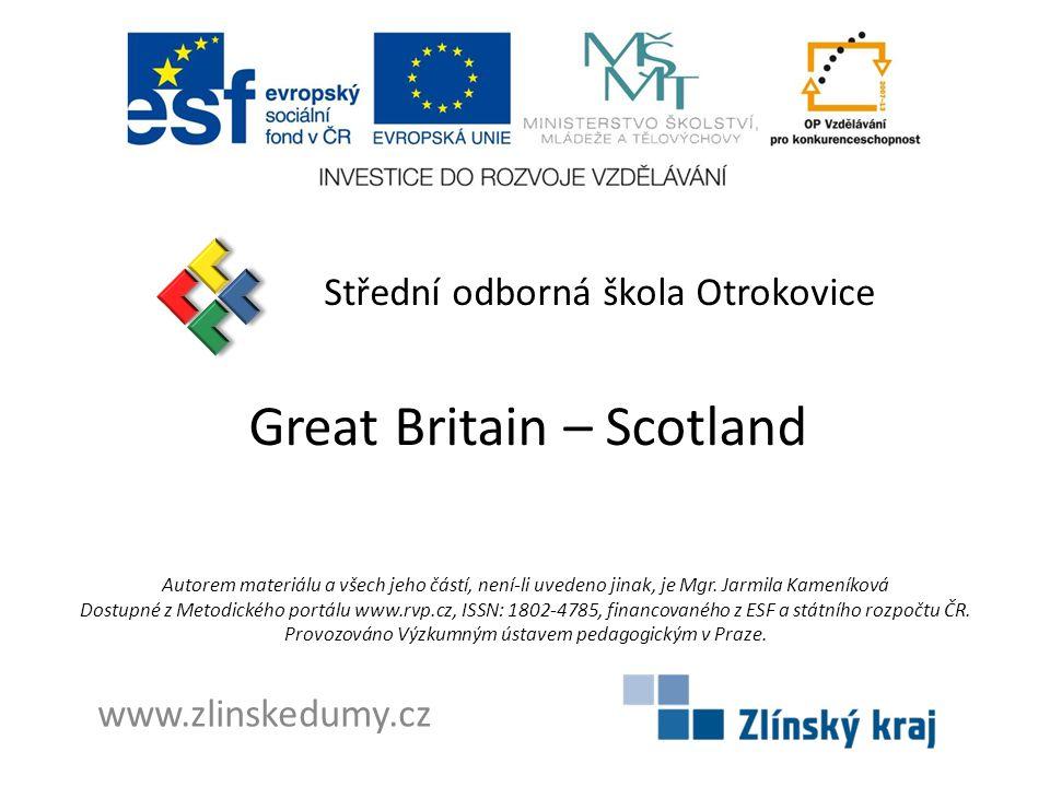 Great Britain – Scotland Střední odborná škola Otrokovice www.zlinskedumy.cz Autorem materiálu a všech jeho částí, není-li uvedeno jinak, je Mgr.