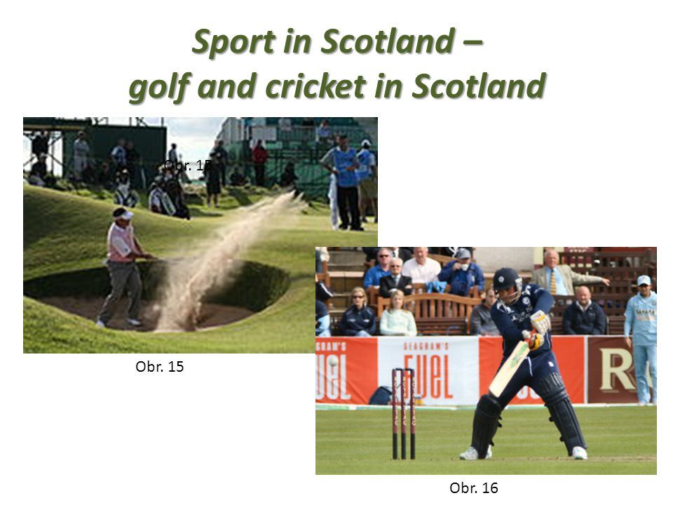 Sport in Scotland – golf and cricket in Scotland Obr. 15 Obr. 16