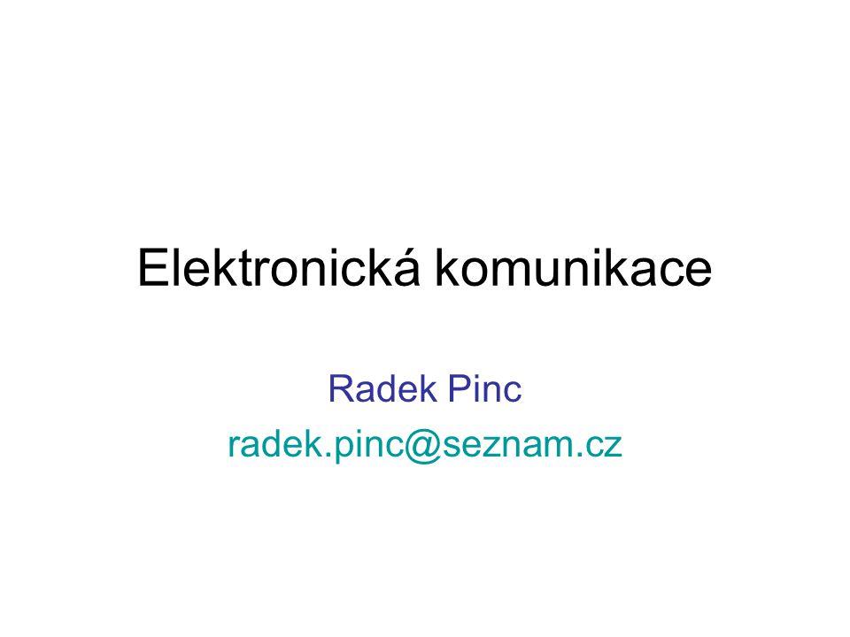 Elektronická komunikace Radek Pinc radek.pinc@seznam.cz