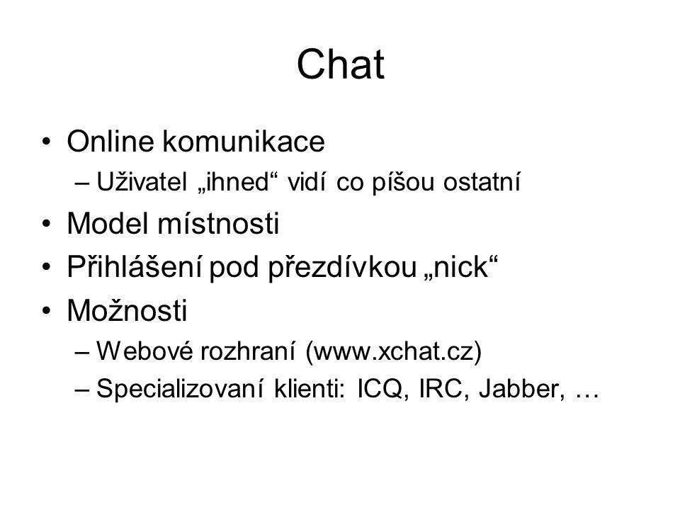 """Chat Online komunikace –Uživatel """"ihned vidí co píšou ostatní Model místnosti Přihlášení pod přezdívkou """"nick Možnosti –Webové rozhraní (www.xchat.cz) –Specializovaní klienti: ICQ, IRC, Jabber, …"""
