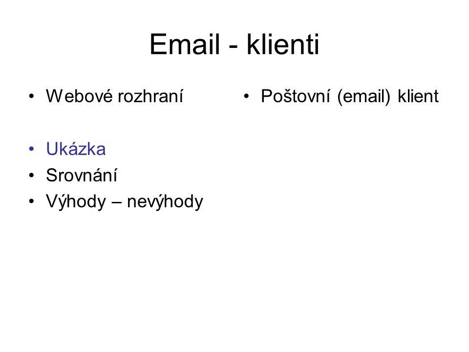 Email - klienti Webové rozhraní Ukázka Srovnání Výhody – nevýhody Poštovní (email) klient