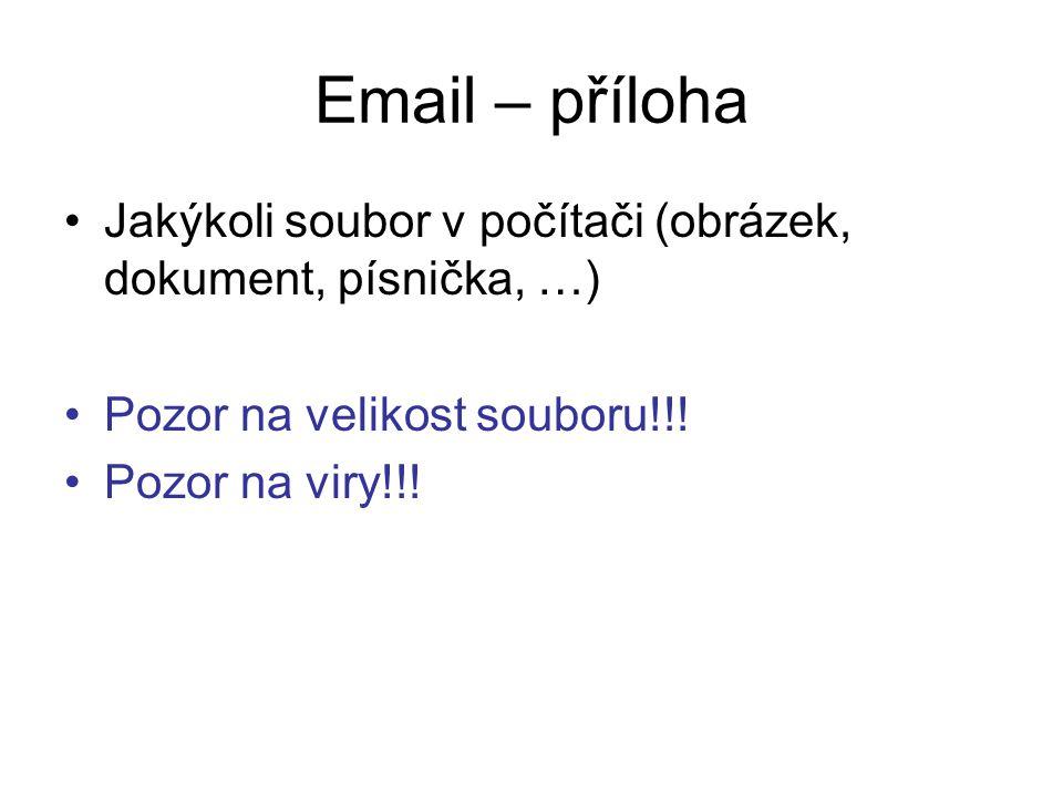 Email – příloha Jakýkoli soubor v počítači (obrázek, dokument, písnička, …) Pozor na velikost souboru!!.