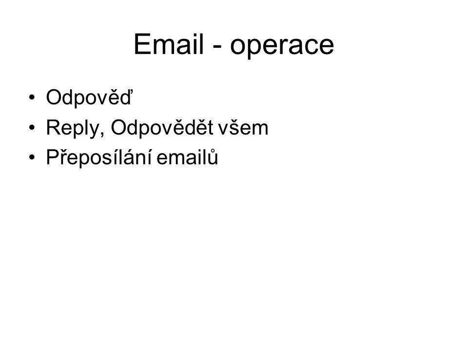 Email - operace Odpověď Reply, Odpovědět všem Přeposílání emailů