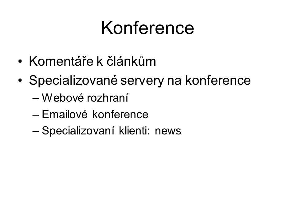 Konference Komentáře k článkům Specializované servery na konference –Webové rozhraní –Emailové konference –Specializovaní klienti: news