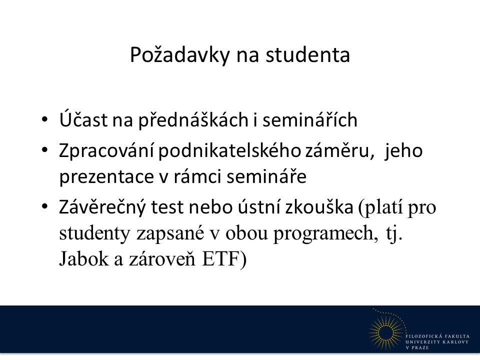 Požadavky na studenta Účast na přednáškách i seminářích Zpracování podnikatelského záměru, jeho prezentace v rámci semináře Závěrečný test nebo ústní