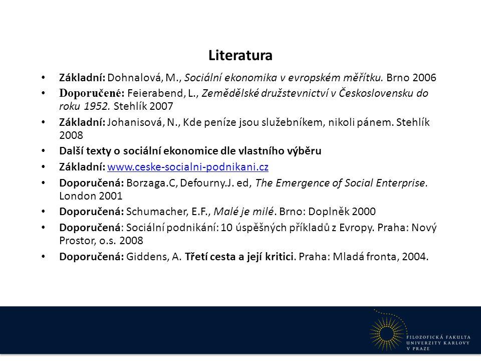 Literatura Základní: Dohnalová, M., Sociální ekonomika v evropském měřítku. Brno 2006 Doporučené : Feierabend, L., Zemědělské družstevnictví v Českosl