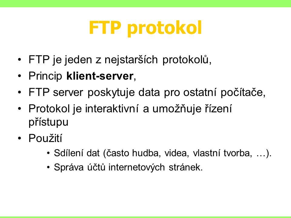FTP protokol FTP je jeden z nejstarších protokolů, Princip klient-server, FTP server poskytuje data pro ostatní počítače, Protokol je interaktivní a umožňuje řízení přístupu Použití Sdílení dat (často hudba, videa, vlastní tvorba, …).