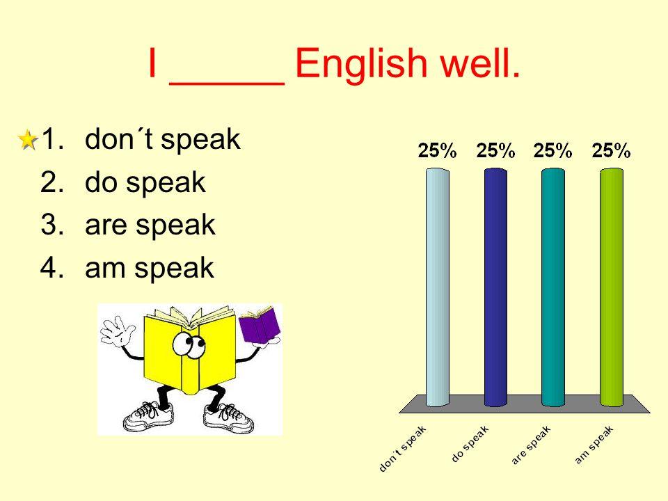 I _____ English well. 1.don´t speak 2.do speak 3.are speak 4.am speak