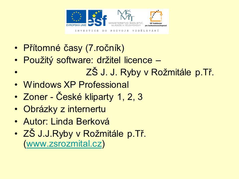 Přítomné časy (7.ročník) Použitý software: držitel licence – ZŠ J.