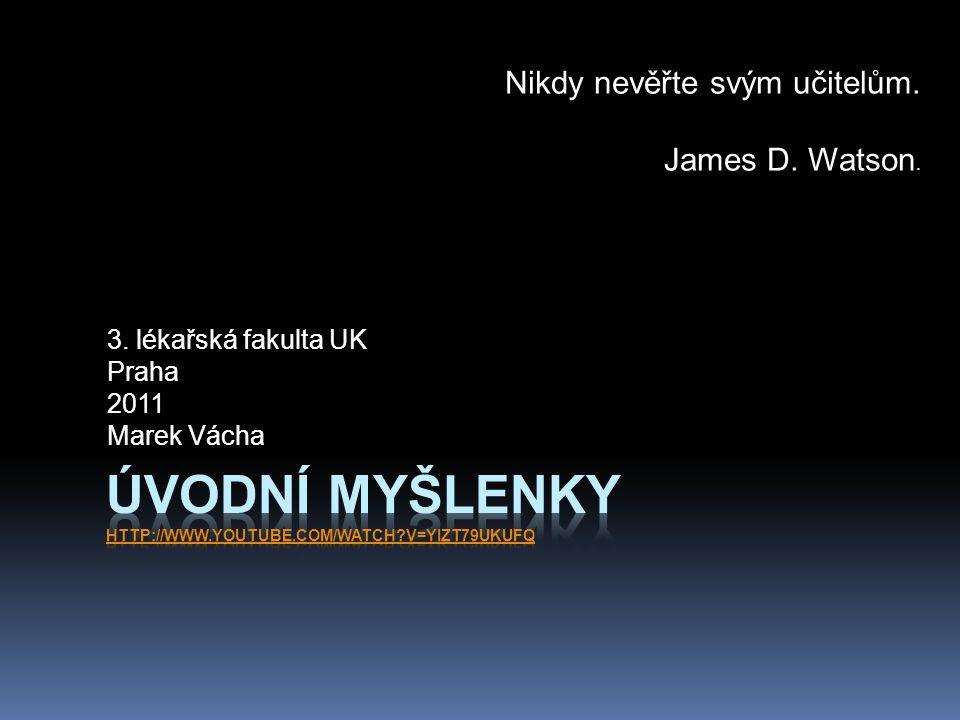 3. lékařská fakulta UK Praha 2011 Marek Vácha Nikdy nevěřte svým učitelům. James D. Watson.