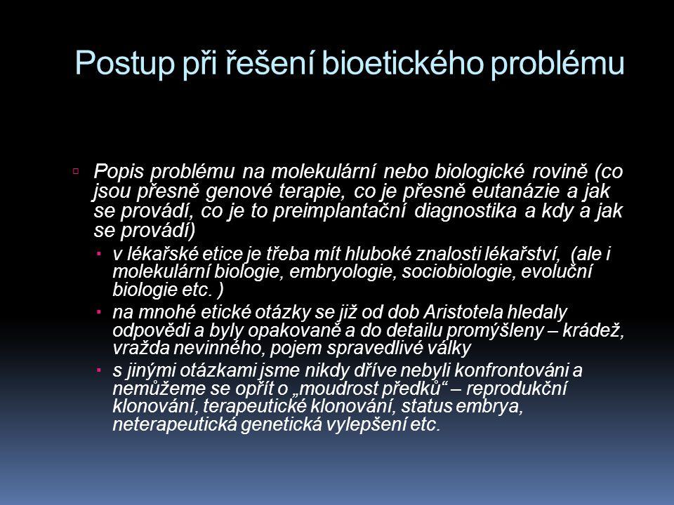 Postup při řešení bioetického problému  Popis problému na molekulární nebo biologické rovině (co jsou přesně genové terapie, co je přesně eutanázie a