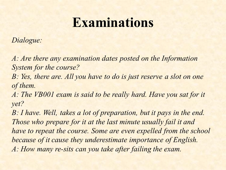 Examinations B: If I were, you, I would not count the re-sits, but try to work hard.