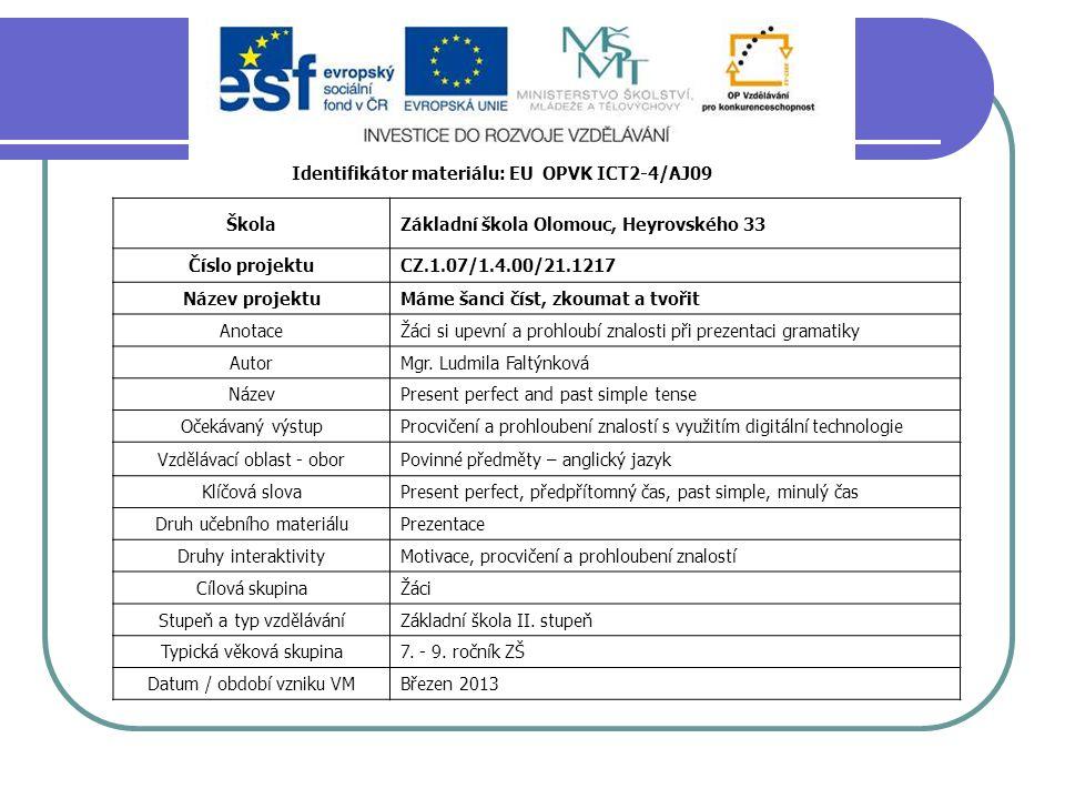 Identifikátor materiálu: EU OPVK ICT2-4/AJ09 ŠkolaZákladní škola Olomouc, Heyrovského 33 Číslo projektuCZ.1.07/1.4.00/21.1217 Název projektuMáme šanci