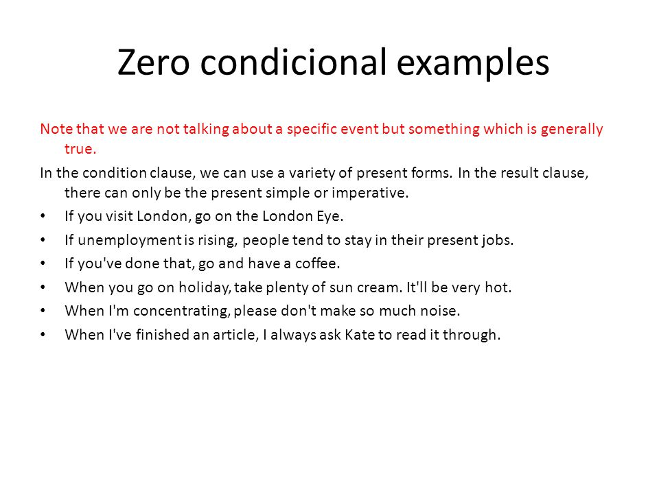 Zero condicional examples Note that we are not talking about a specific event but something which is generally true.