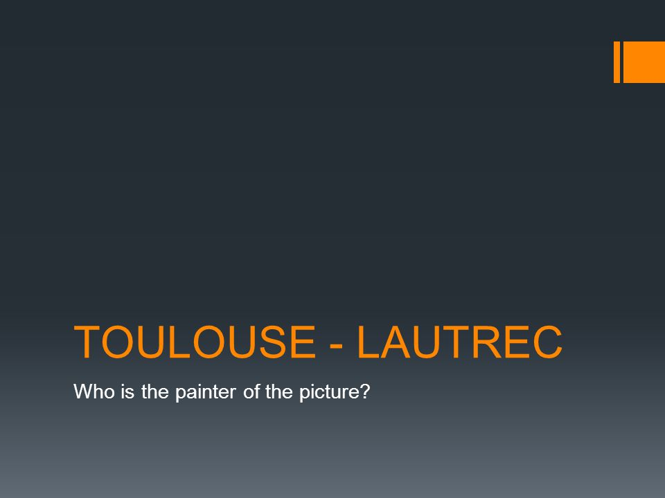 TOULOUSE - LAUTREC Who is the painter of the picture