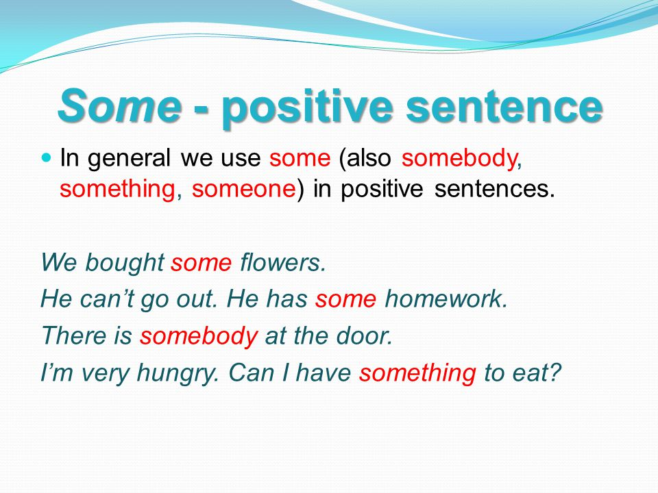 Any - negative sentence In general we use any (also anybody, anything, anyone) in negative sentences.