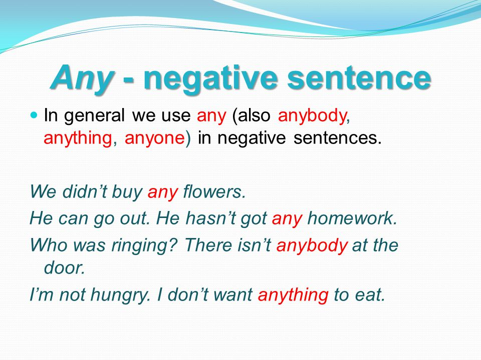 Any - negative meaning We use any in some sentences with negative meaning.