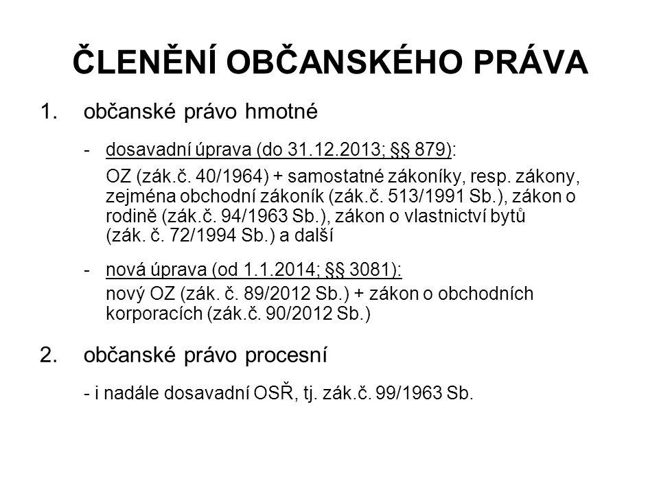 ČLENĚNÍ OBČANSKÉHO PRÁVA 1.občanské právo hmotné - dosavadní úprava (do 31.12.2013; §§ 879): OZ (zák.č.