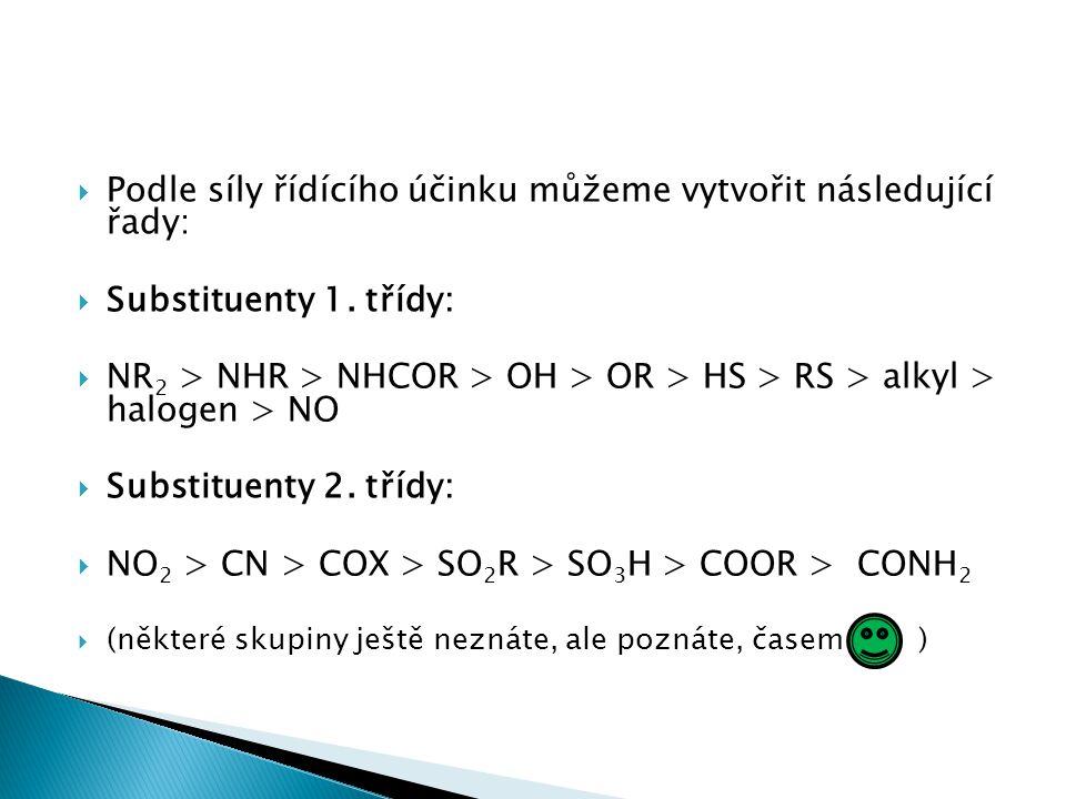  Podle síly řídícího účinku můžeme vytvořit následující řady:  Substituenty 1. třídy:  NR 2 > NHR > NHCOR > OH > OR > HS > RS > alkyl > halogen > N