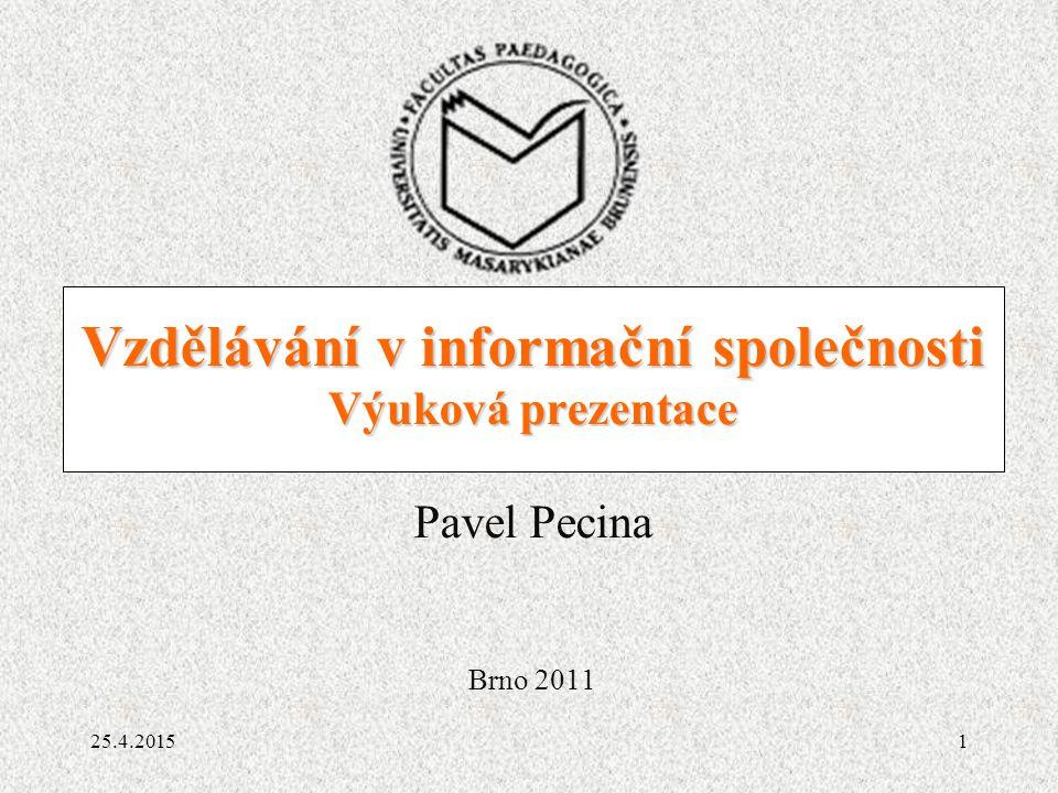 1 Vzdělávání v informační společnosti Výuková prezentace Vzdělávání v informační společnosti Výuková prezentace Pavel Pecina Brno 2011 25.4.2015