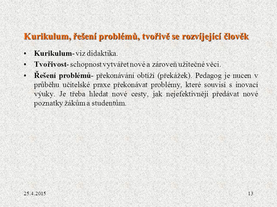 13 Kurikulum, řešení problémů, tvořivě se rozvíjející člověk Kurikulum- viz didaktika. Tvořivost- schopnost vytvářet nové a zároveň užitečné věci. Řeš