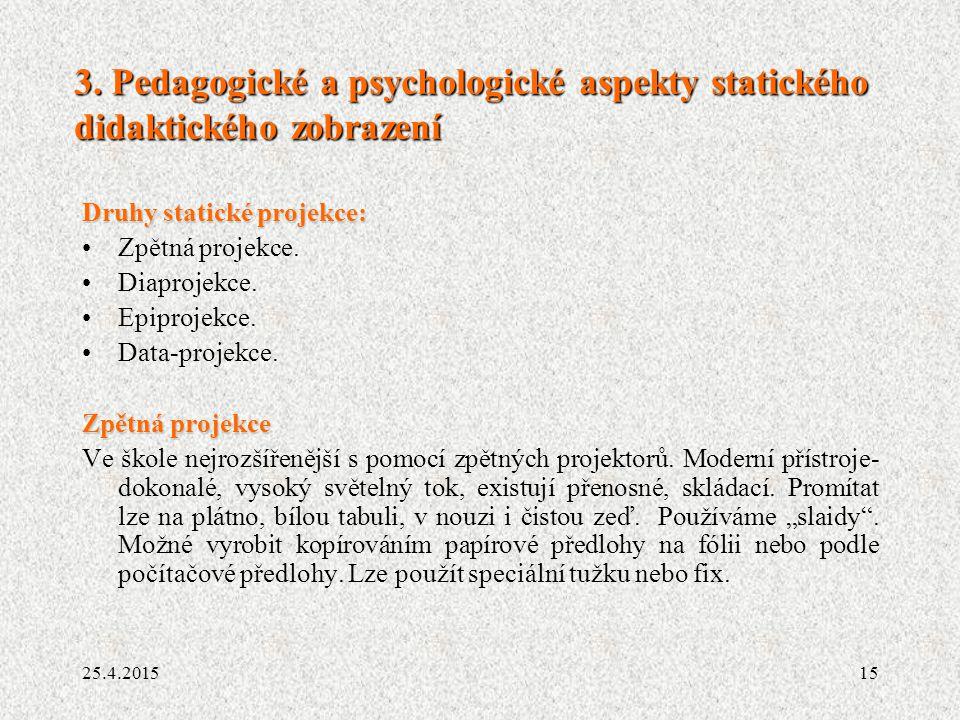 15 3. Pedagogické a psychologické aspekty statického didaktického zobrazení Druhy statické projekce: Zpětná projekce. Diaprojekce. Epiprojekce. Data-p