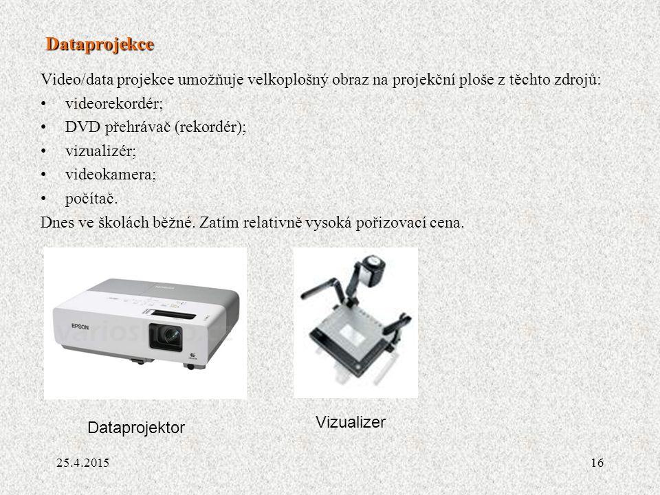 16 Dataprojekce Video/data projekce umožňuje velkoplošný obraz na projekční ploše z těchto zdrojů: videorekordér; DVD přehrávač (rekordér); vizualizér; videokamera; počítač.