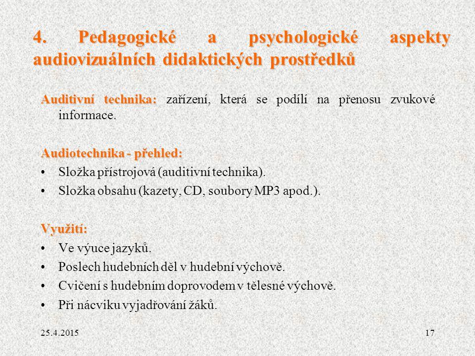 17 4. Pedagogické a psychologické aspekty audiovizuálních didaktických prostředků Auditivní technika: Auditivní technika: zařízení, která se podílí na
