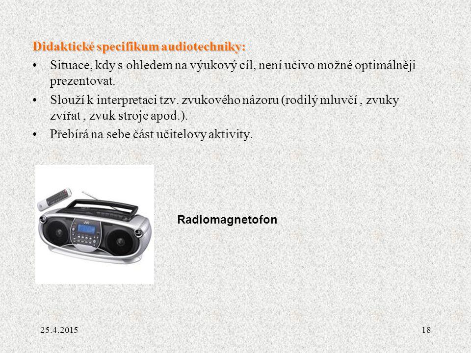 18 Didaktické specifikum audiotechniky: Situace, kdy s ohledem na výukový cíl, není učivo možné optimálněji prezentovat. Slouží k interpretaci tzv. zv