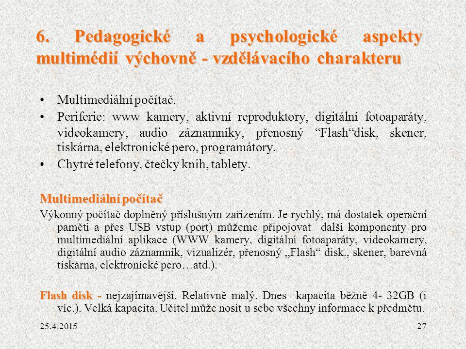 27 6. Pedagogické a psychologické aspekty multimédií výchovně - vzdělávacího charakteru Multimediální počítač. Periferie: www kamery, aktivní reproduk