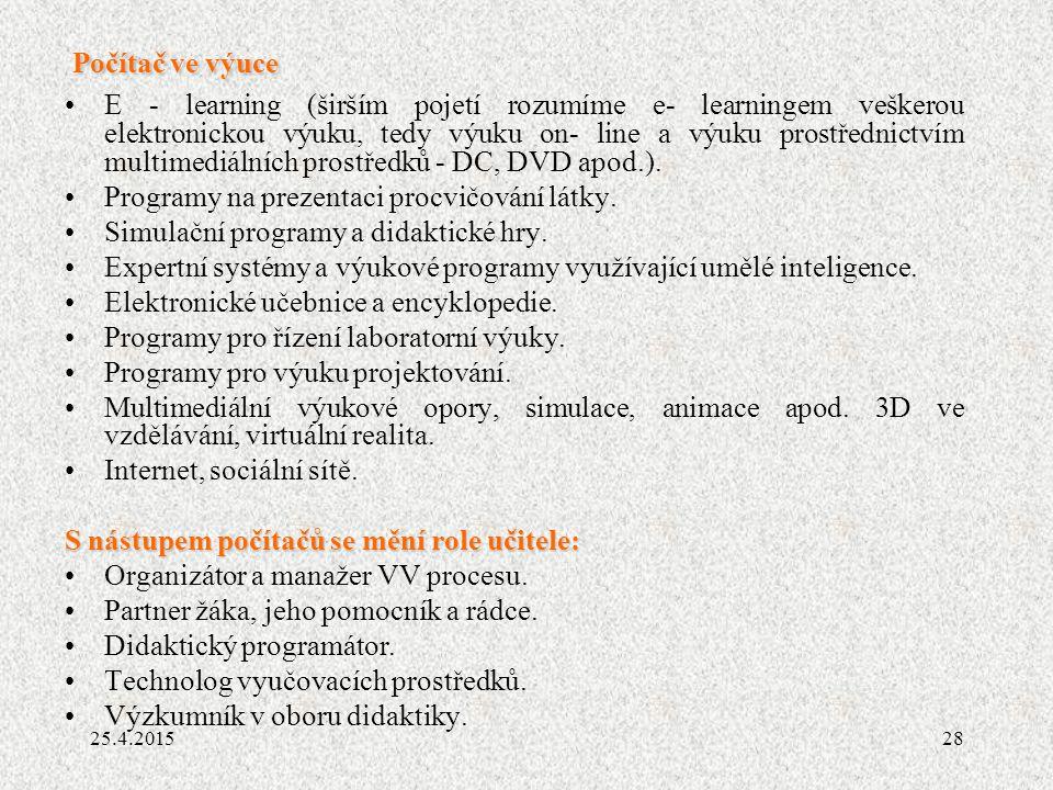 28 Počítač ve výuce E - learning (širším pojetí rozumíme e- learningem veškerou elektronickou výuku, tedy výuku on- line a výuku prostřednictvím multimediálních prostředků - DC, DVD apod.).