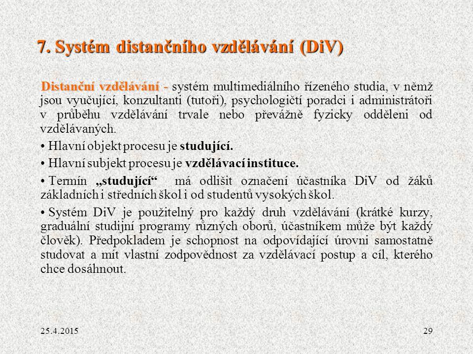 29 7. Systém distančního vzdělávání (DiV) Distanční vzdělávání - Distanční vzdělávání - systém multimediálního řízeného studia, v němž jsou vyučující,