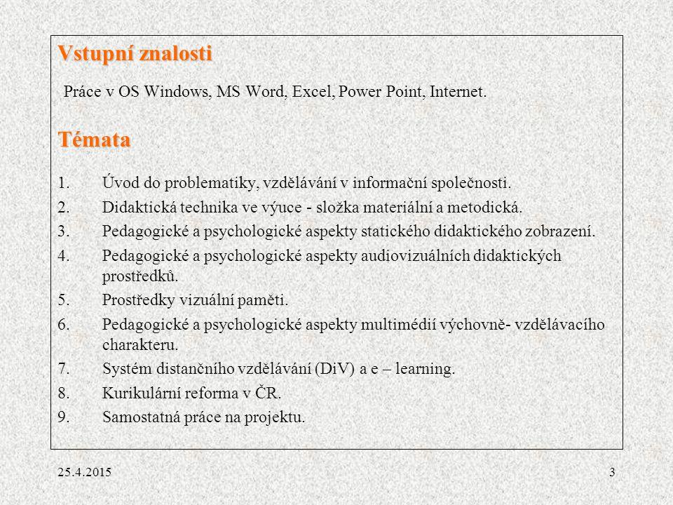 3 Vstupní znalosti Práce v OS Windows, MS Word, Excel, Power Point, Internet.Témata 1.Úvod do problematiky, vzdělávání v informační společnosti. 2.Did